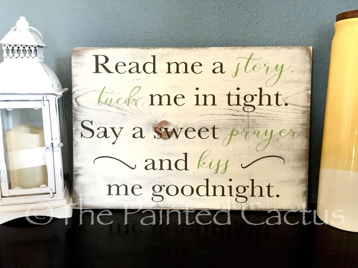 """Read me a story, tuck me in tight. Say a sweet prayer and kiss me goodnight"". This beautiful rustic nursery sign is perfect for any child's room. Customize it to match any decor. If you would prefer"