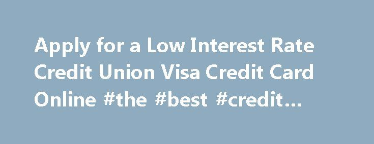 Apply for a Low Interest Rate Credit Union Visa Credit Card Online #the #best #credit #card http://remmont.com/apply-for-a-low-interest-rate-credit-union-visa-credit-card-online-the-best-credit-card/  #low credit credit cards # Visa Credit Cards Transfer your balance today! How much are you paying in credit card interest charges every month, $50? $100? Cash Rewards unlimited 1% cash back Visa Platinum Credit Card SDCCU Cash Rewards The SDCCU Cash Rewards cash back program makes earning…