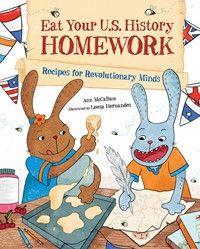 Eat Your U.S. History Homework: <br><font size=2>Recipes for Revolutionary Minds</font>