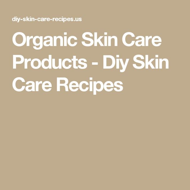 Organic Skin Care Products - Diy Skin Care Recipes