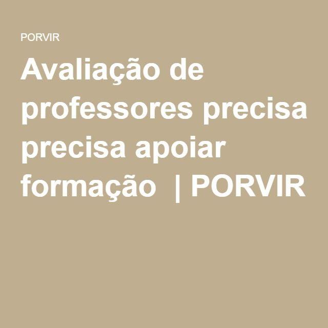 Avaliação de professores precisa apoiar formação   PORVIR