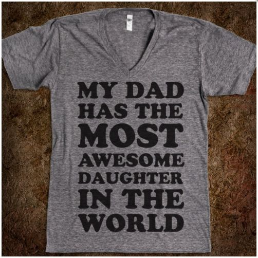 "Dress the Teenager for Father's Day with ""My Dad Has The Most Awesome Daughter In The World"" T-Shirt at Skreened"