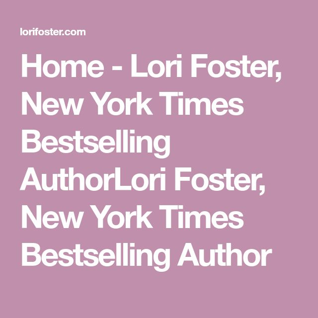 Home - Lori Foster, New York Times Bestselling AuthorLori Foster, New York Times Bestselling Author