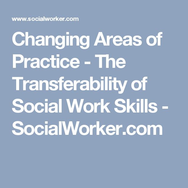 Social Work Career Connect: Changing Areas Of Practice   The  Transferability Of Social Work Skills
