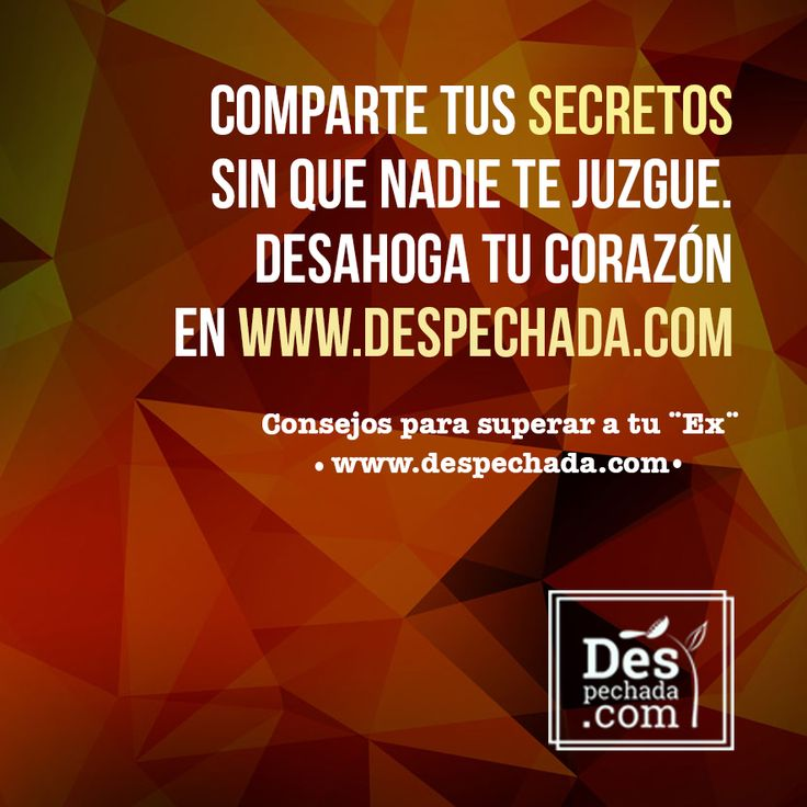 Y si no tienes secretos, apoya la comunidad #OrgullosamenteDespechada www.despechada.com