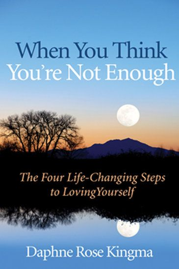 When You Think You're Not Enough: The Four Life-Changing Steps to Loving Yourself DAPHNE ROSE KINGMA #confidence #selflove