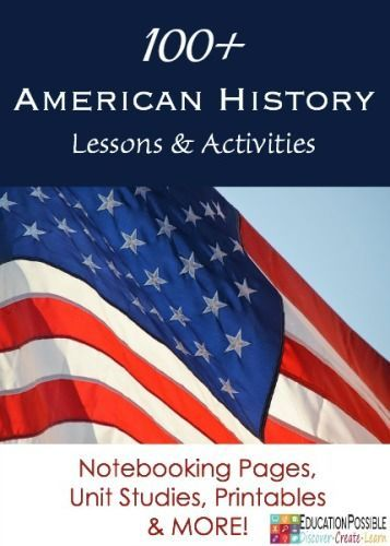 100 American History Lessons and Activities - @Education Possible Everything you will need to study American History with your middle schooler in one spot!