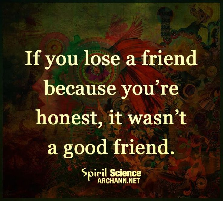 This is so very true...I thought she was my bestfriend for many many years...I was very very wrong!