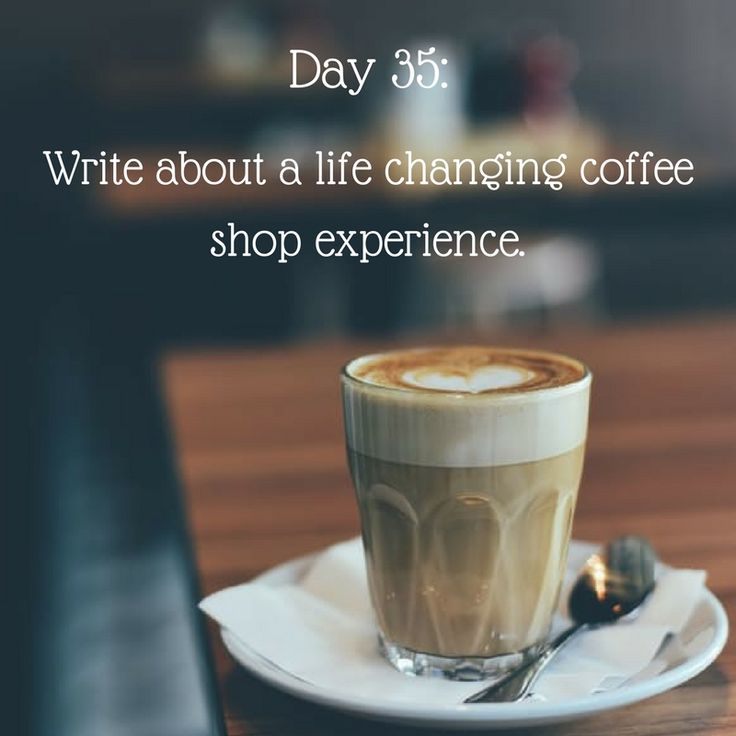 """Day 35 of 365 Days of Writing Prompts:Write about a life changing coffee shop experience. Erin:""""I'll have a white mocha latté,"""" I instructed the barista. """"Name,"""" he asked as he picked up one of t…"""