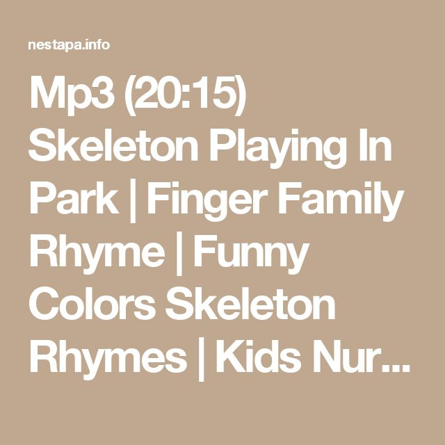 Mp3 (20:15) Skeleton Playing In Park | Finger Family Rhyme | Funny Colors Skeleton Rhymes | Kids Nursery Rhymes Download Nestapa.info
