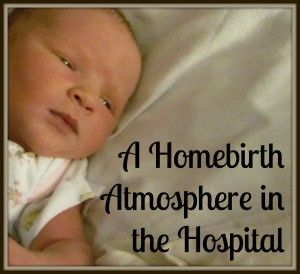 A Homebirth Atmosphere in the Hospital