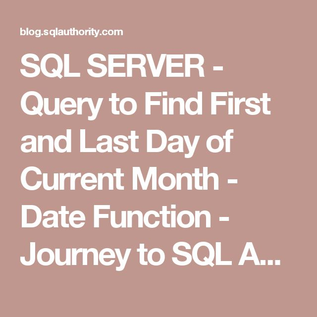 SQL SERVER - Query to Find First and Last Day of Current Month - Date Function - Journey to SQL Authority with Pinal Dave