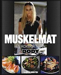 Muskelmat : en kokbok från Body - Mom & Pop