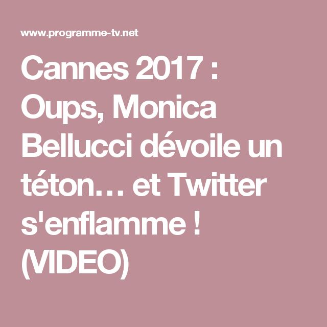 Cannes 2017 : Oups, Monica Bellucci dévoile un téton… et Twitter s'enflamme ! (VIDEO)