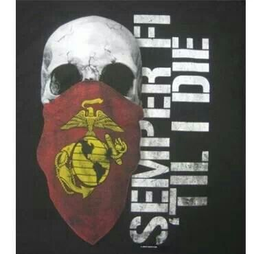 Marine Corps.  Motto is Do or Die.