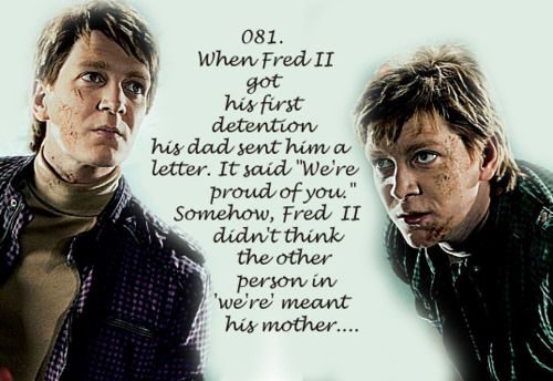 "When Fred II got his first detention his dad sent him a letter. It said ""We're proud of you"". Somehow, Fred II didn't think the other person in 'we're' meant his mother"