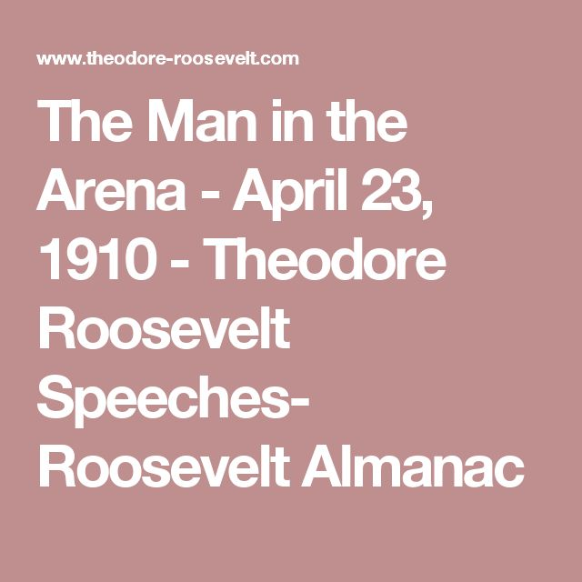 The Man in the Arena - April 23, 1910 - Theodore Roosevelt Speeches- Roosevelt