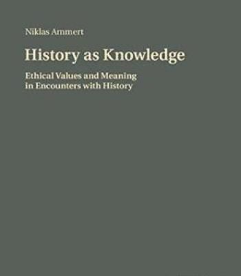 History As Knowledge: Ethical Values And Meaning In Encounters With History PDF