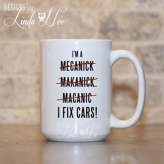 Mechanic Coffee Mug, Gift for Auto Mechanic, Funny Mechanic Mug, Funny Mechanic Gift, Auto Technician School Gift, Funny Spelling Mug MSA177   AVAILABLE AS A PINBACK BUTTON ♥ ♥ ♥ ♥ ♥ ♥  AVAILABLE AS A PRINT ♥ ♥ ♥ ♥ ♥ ♥  ♥ AVAILABLE SIZES 15 oz 11 oz   ♥ ABOUT OUR MUGS ♥ All designs are personally created by me and exclusive to DesignsbyLindaNee ♥♥♥♥♥ http://etsy.me/1O2ftEU ♥♥♥♥♥ and DesignsbyLindaNeeToo ♥ Each mug is custom imprinted in our studio in Henniker, New Hampshire, us...