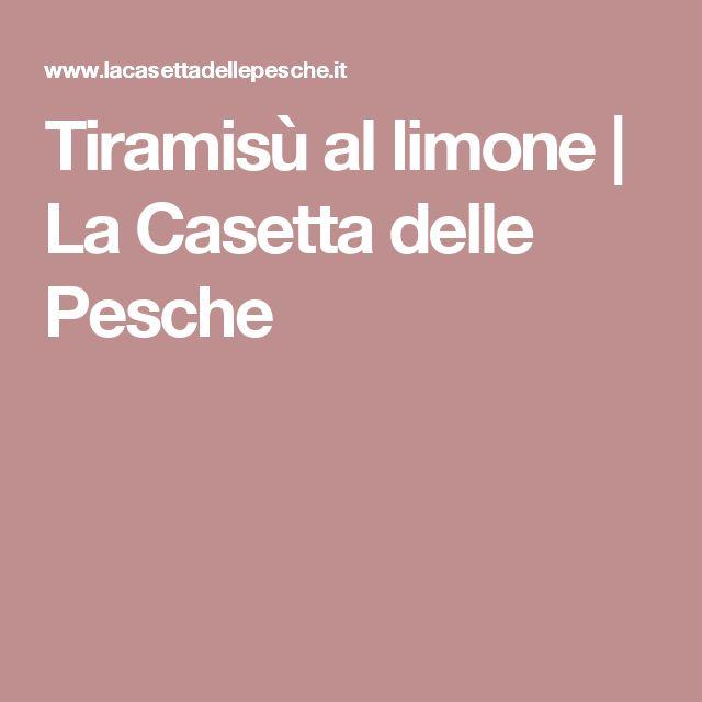 Tiramisù al limone   La Casetta delle Pesche
