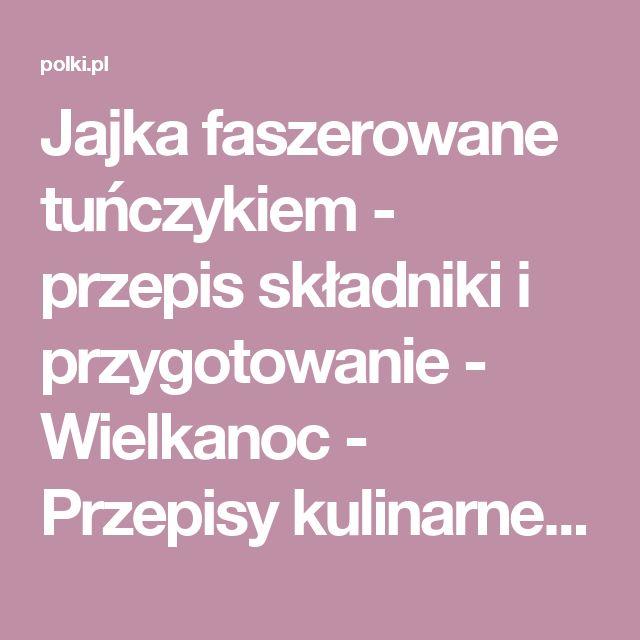 Jajka faszerowane tuńczykiem - przepis składniki i przygotowanie - Wielkanoc - Przepisy kulinarne - Polki.pl