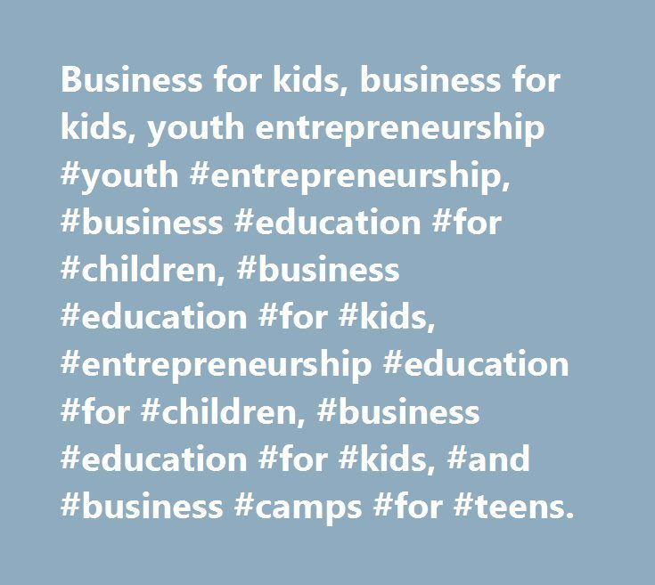Business for kids, business for kids, youth entrepreneurship #youth #entrepreneurship, #business #education #for #children, #business #education #for #kids, #entrepreneurship #education #for #children, #business #education #for #kids, #and #business #camps #for #teens. http://aurora.remmont.com/business-for-kids-business-for-kids-youth-entrepreneurship-youth-entrepreneurship-business-education-for-children-business-education-for-kids-entrepreneurship-education-for-children/  # Latest News…