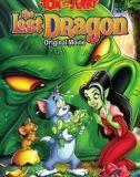 Tom Và Jerry: Chú Rồng Mất Tích - Tom and Jerry: The Lost Dragon