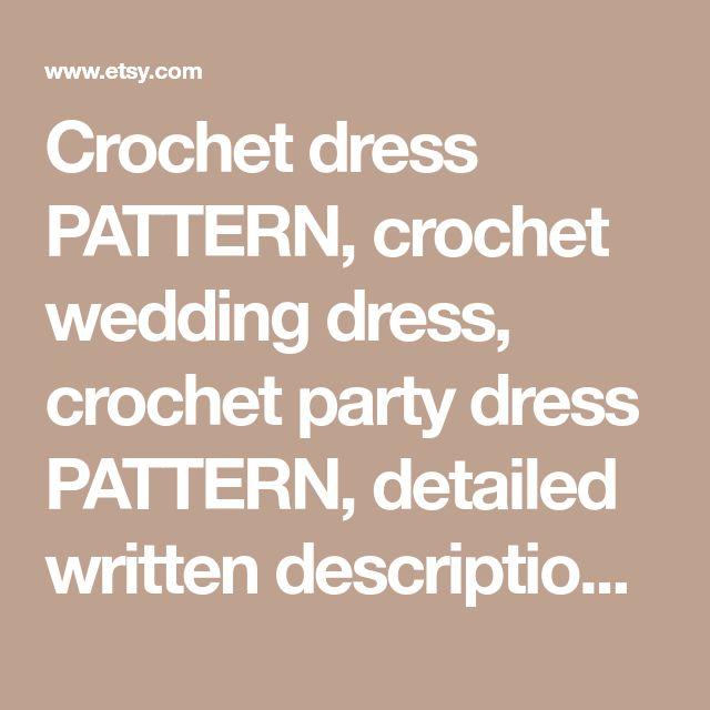 Crochet dress PATTERN, crochet wedding dress, crochet party dress PATTERN, detailed written description in English, crochet cocktail dress.