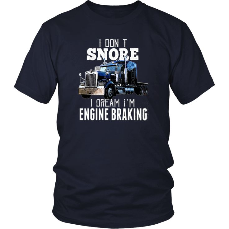I Don't Snore Engine Braking Trucker Truck Driver Shirt Gift