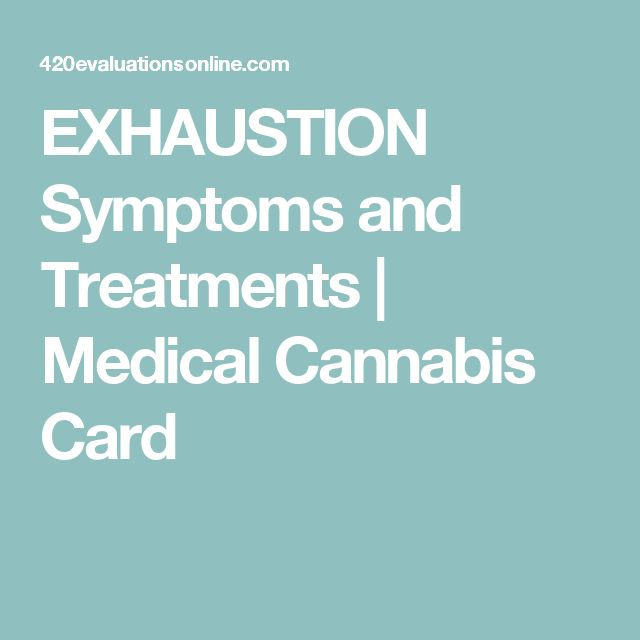 EXHAUSTION Symptoms and Treatments | Medical Cannabis Card