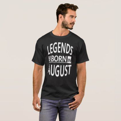 August Birthday Funny/Cool Gift-Legends are Born T-Shirt - birthday diy gift present custom ideas