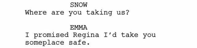 Oncers vi va uno scriptease dopo pranzo? Se sì ecco (finalmente) un'interazione tra madre e figlia. Il clima sembra molto teso non è chiaro perché Regina a quanto pare tema così tanto per la sicurezza della famiglia di Emma ma manca ancora poco prima della nuova puntata.  Traduzione Biancaneve: Dove ci stai portando?  Emma: Ho promesso a Regina che vi avrei portati al sicuro. Cisco