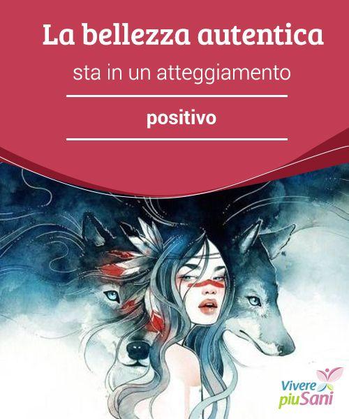 La bellezza autentica sta in un #atteggiamento positivo   La #bellezza sta nell'adottare un atteggiamento #positivo esarete sempre belli se sarete #autentici.