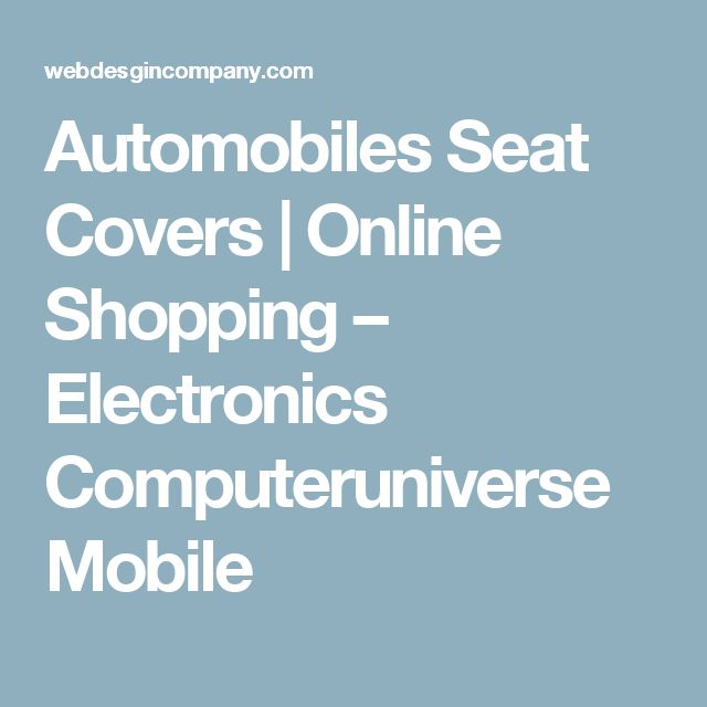 Automobiles Seat Covers    Online Shopping – Electronics Computeruniverse Mobile