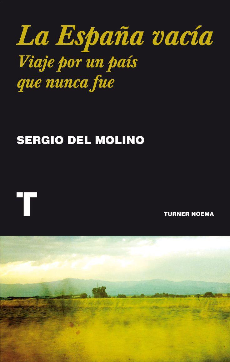 Molino, Sergio del. La España vacía . Viaje por un país que nunca fue. Madrid: Turner, 2016