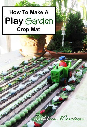 How To Make A Play Garden Crop Mat by Kathleen Morrison http://www.amazon.ca/dp/B00C33OW56/ref=cm_sw_r_pi_dp_ApM0wb11S9B2A