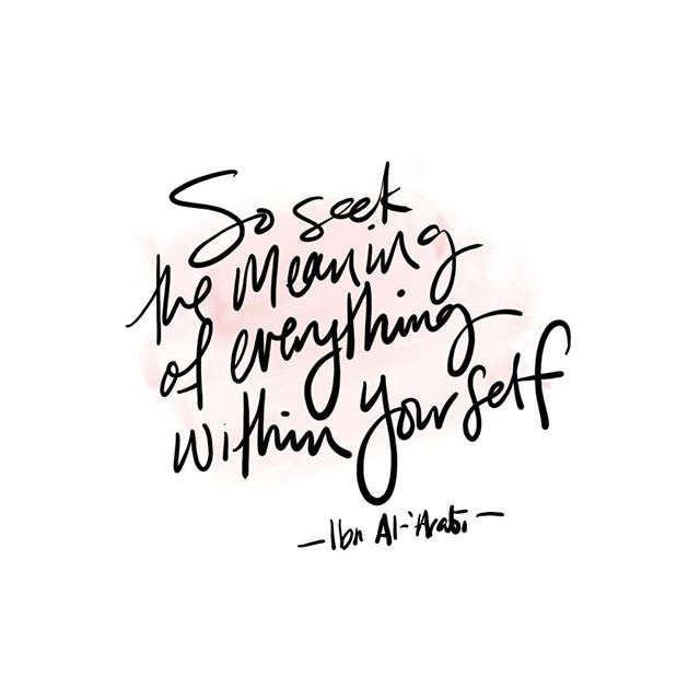 """""""...seek the meaning of everything within yourself"""" Love these words by Sufi master Ibn Al-Arabi. HAPPY FRIDAY! x"""