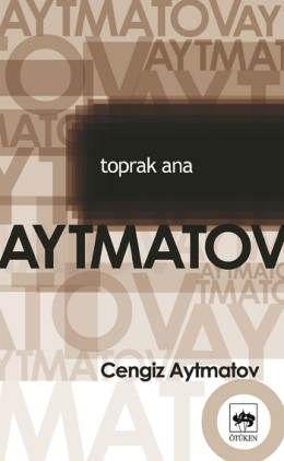 Cengiz Aytmatov - Toprak Ana