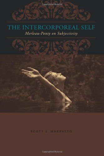 The Intercorporeal Self: Merleau-Ponty on Subjectivity (Suny Series in Contemporary French Thought) by Scott L. Marratto