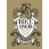 Bike Snob: Systematically & Mercilessly Realigning the World of Cycling (Hardcover)By Eben Weiss