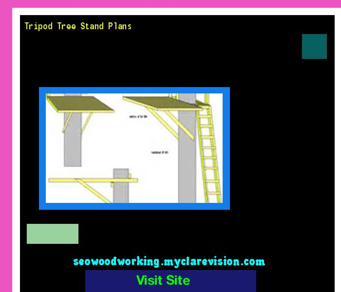 Tripod Tree Stand Plans 091808 - Woodworking Plans and Projects!