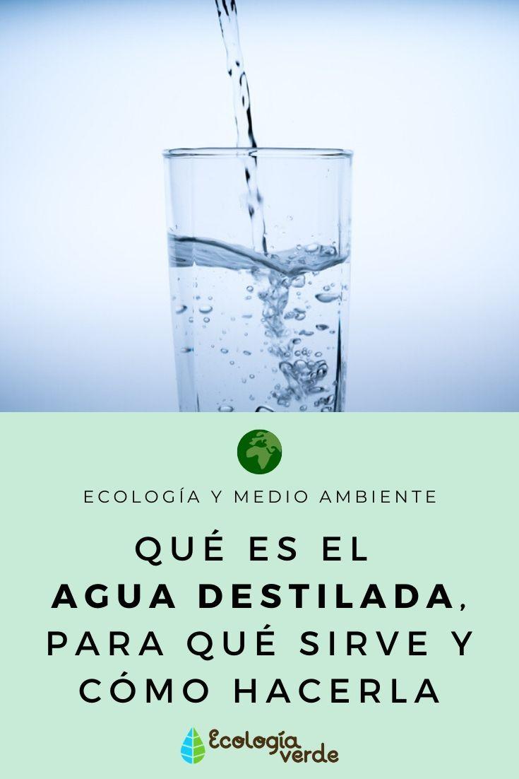 Agua Destilada Para Qué Sirve Y Cómo Hacerla Usos Y Pasos Agua Destilada Agua Tipos De Agua