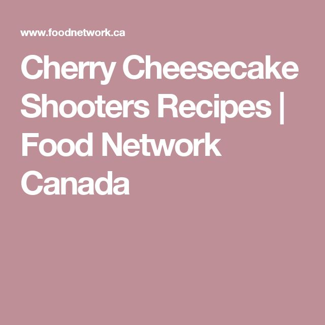 Cherry Cheesecake Shooters Recipes   Food Network Canada