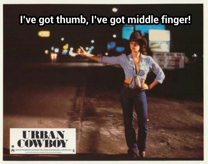 Sissy - I've got a thumb,  I've got a middle finger. Urban Cowboy