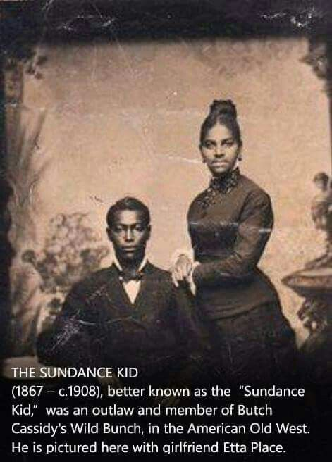 The Sundance Kid. Part of Butch Cassidy and the wild bunch. Outlaw. Never knew he was a black man.