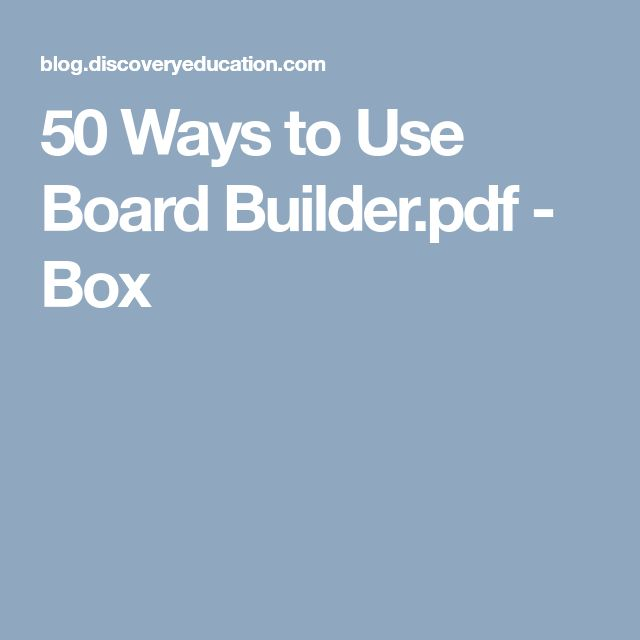 50 Ways to Use Board Builder.pdf - Box