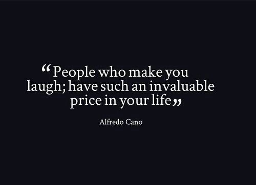 """""""People Who Make You Laugh; Have Such An Invaluable Price"""