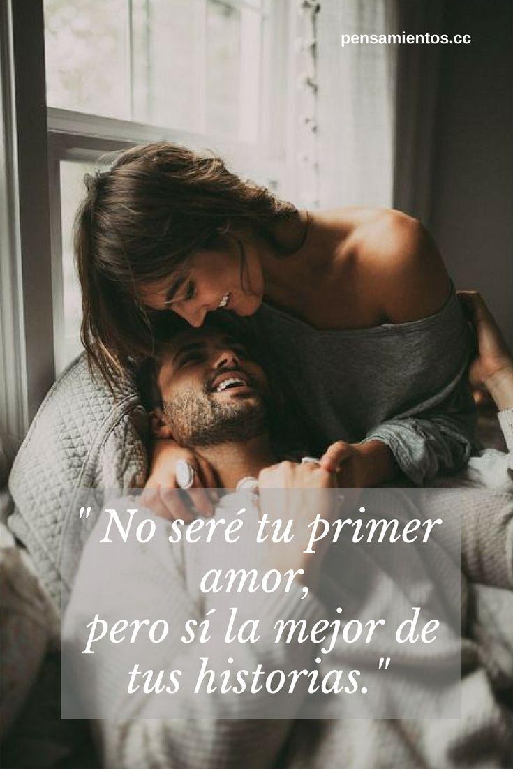 """""""No seré tu primer amor, pero sí la mejor de tus historias"""" Frases de amor   Frases románticas   Frases de amor cortas"""