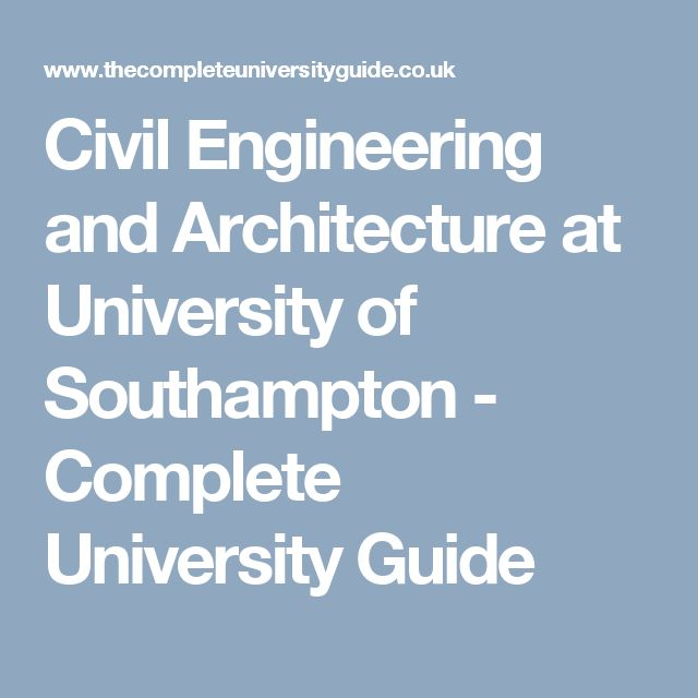 Civil Engineering and Architecture at University of Southampton - Complete          University Guide