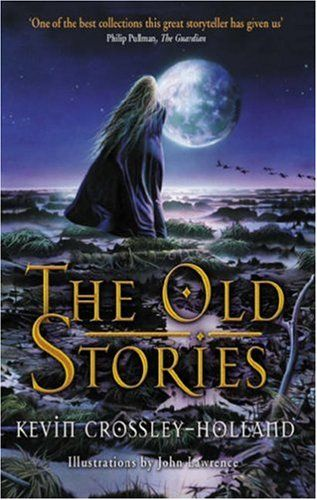 Kevin Crossley-Holland - The Old Stories: Folk Tales from East Anglia and the Fen Country